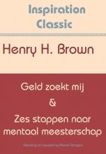 Henry Harrison Brown , Geld zoekt mij & Zes stappen naar mentaal meesterschap
