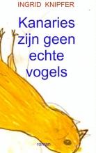 Ingrid  Knipfer Kanaries zijn geen echte vogels