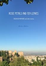 Barbara  Bahtiar ROSE PETALS AND TEA LEAVES