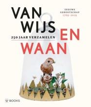 Katie  Heyning, Veronica  Frenks Van Wijs en Waan - 250 jaar verzamelen