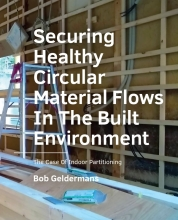 Bob Geldermans , Securing Healthy ­Circular ­Material Flows In The Built Environment