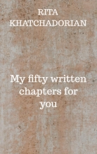 Rita Khatchadorian , My fifty written chapters for you