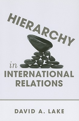 David A. Lake,Hierarchy in International Relations