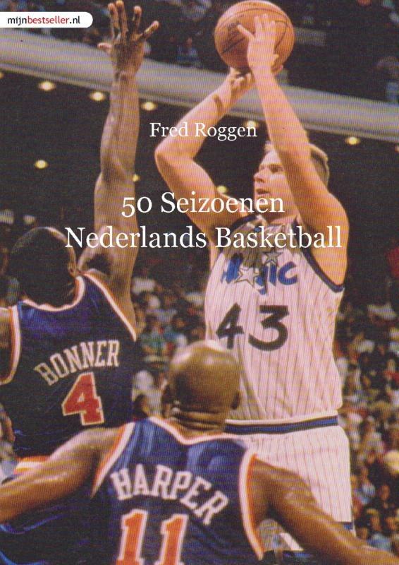 Fred Roggen,50 Seizoenen Nederlands Basketball