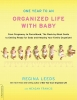 Leeds, Regina,One Year to an Organized Life With Baby