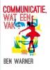 <b>Ben  Warner</b>,Communicatie, wat een vak!