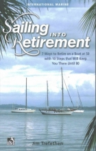Jim Trefethen Sailing into Retirement: 7 Ways to Retire on a Boat at 50 with 10 Steps that Will Keep You There Until 80