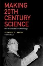 Stephen G. Brush Making 20th Century Science