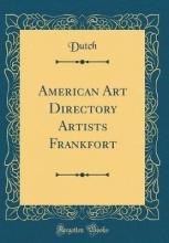 Dutch, Dutch American Art Directory Artists Frankfort (Classic Reprint)