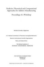 Schwalbe, Michelle Predictive Theoretical and Computational Approaches for Additive Manufacturing