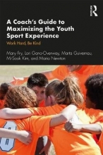 Mary (University of Kansas, USA) Fry,   Lori Gano-Overway,   Marta Guivernau,   Mi-Sook Kim A Coach`s Guide to Maximizing the Youth Sport Experience