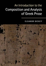 Eleanor Dickey An Introduction to the Composition and Analysis of Greek Prose
