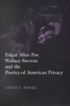 Renza, Louis A. Edgar Allan Poe, Wallace Stevens, and the Poetics of American Privacy