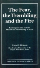 Professor Jerome I. Gellman The Fear, The Trembling, and the Fire