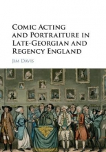 Davis, Jim Comic Acting and Portraiture in Late-Georgian and Regency England