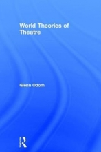 Odom, Glenn World Theories of Theatre