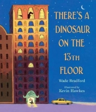 Bradford, Wade There`s a Dinosaur on the 13th Floor