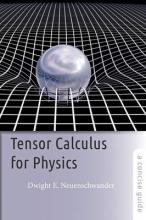 Dwight E. (Professor of Physics, Department Chair, Southern Nazarene University) Neuenschwander Tensor Calculus for Physics