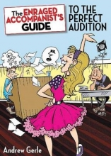 Gerle, Andrew The Enraged Accompanist`s Guide to the Perfect Audition