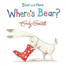 Gravett, Emily Bear and Hare: Where`s Bear?