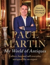 Martin, Paul Paul Martin: My World Of Antiques