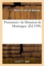 Le Jars De Gournay, Marie Promenoir+ de Monsieur de Montaigne . (Éd.1598)