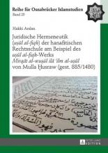 Arslan, Hakki Juridische Hermeneutik (usul al-fiqh) der hanafitischen Rechtsschule am Beispiel des usul al-fiqh-Werks «Mirqat al-wu?ul ila 'ilm al-usul» von Mulla Husraw (gest. 885/1480)