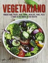 Vegetariano. Finger food, pasta, riso, zuppe, insalate, pane, pizze e tante altre bontà in 250 ricette