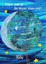 Carle, Eric Papa, pak je de maan voor mij?