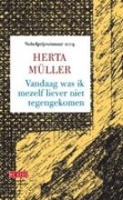 Herta  Müller Vandaag was ik mezelf liever niet tegengekomen