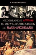 Adrian Stahlecker , Nederlandse acteurs in de Weimarrepubliek en Nazi-Duitsland