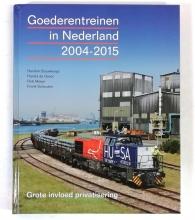 Hendrik  Bouwknegt Rob  Meijer  Harold  De Groot  Frank  Schouten, Goederentreinen in Nederland 2004-2015