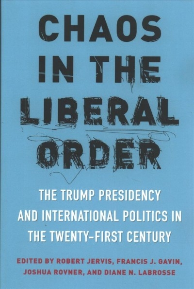 Robert Jervis,   Francis J. Gavin,   Joshua Rovner,   Diane N. Labrosse,Chaos in the Liberal Order