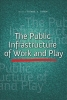 Michael A. Pagano, The Public Infrastructure of Work and Play