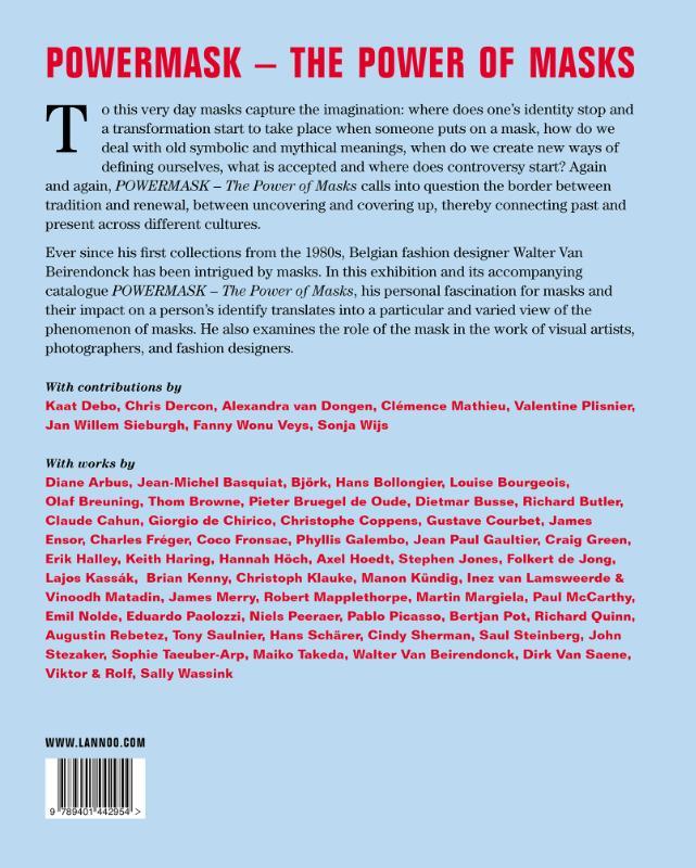 Walter Van Beirendonck, Kaat Debo, Chris Dercon, Alexandra Van Dongen, Clémence Mathieu, Valentine Plisnier, Jan Willem Sieburgh, Fanny Wonu Veys, Sonja Wijs,Powermask