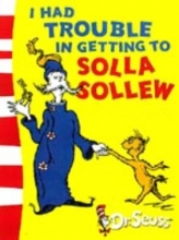 Seuss, Dr I Had Trouble in Getting to Solla Sollew