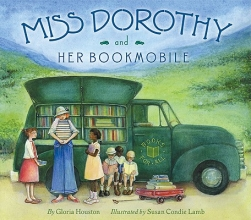 Houston, Gloria M. Miss Dorothy and Her Bookmobile
