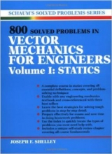 Shelley, Joseph F. 800 Solved Problems Invector Mechanics for Engineers, Vol. I