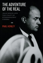 Henley, Paul The Adventure of the Real - Jean Rouch and the Craft of Ethnographic Cinema