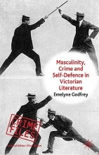 Godfrey, Emelyne Masculinity, Crime and Self-Defence in Victorian Literature