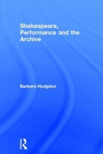Hodgdon, Barbara Shakespeare, Performance and the Archive