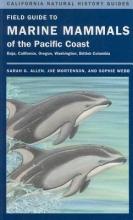 Sarah G. Allen,   Joe Mortenson,   Sophie Webb Field Guide to Marine Mammals of the Pacific Coast