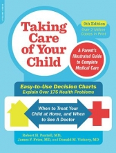 Robert H. Pantell,   James F. Fries,   Donald M. Vickery Taking Care of Your Child, Ninth Edition