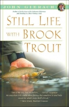 Gierach, John Still Life with Brook Trout