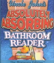 Bathroom Readers` Institute Uncle John`s Absolutely Absorbing Bathroom Reader