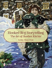 Lesley Mary Close Hooked Rug Storytelling: The Art of Heather Ritchie