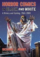 Arndt, Richard J. Horror Comics in Black and White