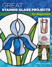 Sandy Allison Great Stained Glass Projects for Beginners