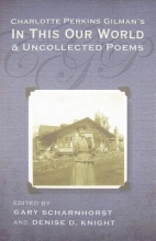 Charlotte Perkins Gilman`s in This Our World and Uncollected Poems