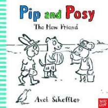 Scheffler, Axel Pip and Posy: The New Friend